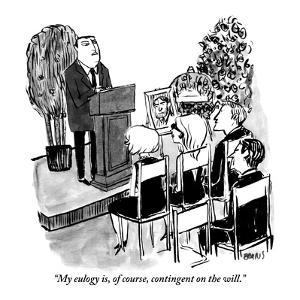 """""""My eulogy is, of course, contingent on the will."""" - New Yorker Cartoon by Kate Beaton"""