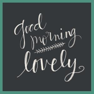 Good Morning Lovely by Katie Doucette