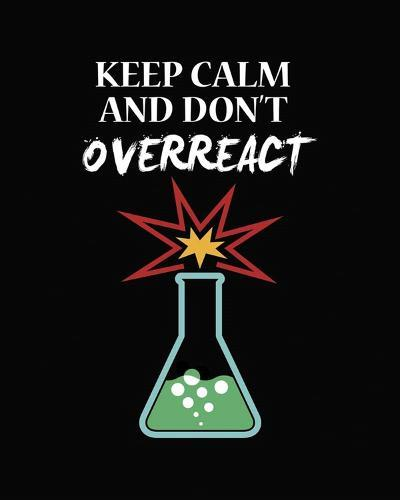 Keep Calm And Don't Overreact Black-Color Me Happy-Art Print