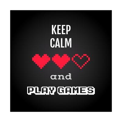 Keep Calm and Play Games, Gaming Quote Vector-kasha_malasha-Art Print