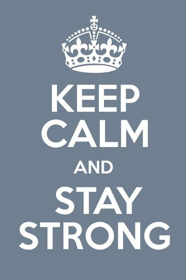 Keep Calm and Stay Strong-Andrew S Hunt-Art Print