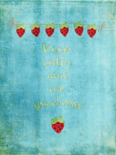 Keep Calm & Eat Strawberries-Grab My Art-Art Print