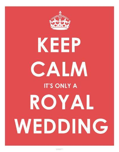Keep Calm It's Only a Royal Wedding--Art Print