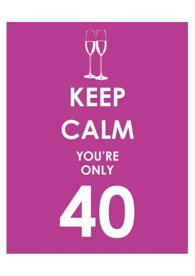 Keep Calm You're Only 40 (Purple)--Art Print