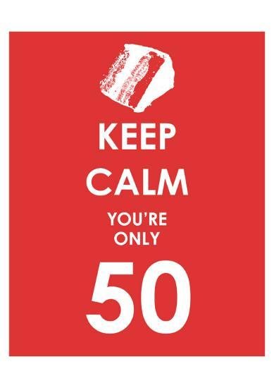 Keep Calm You're Only 50 (Red)--Art Print