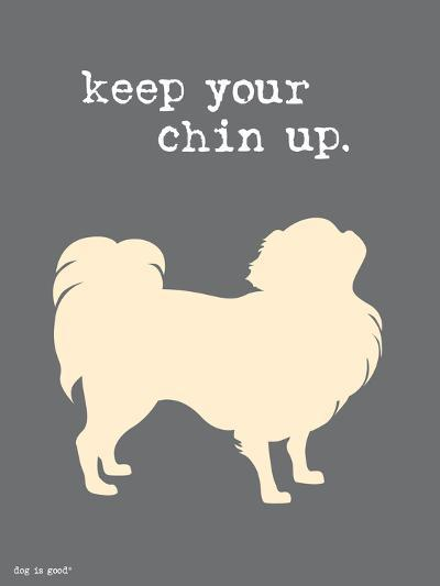 Keep Your Chin Up-Dog is Good-Art Print