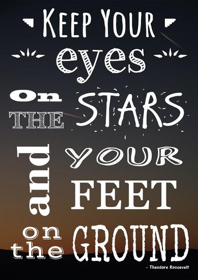 Keep Your Eyes On the Stars- Theodore Roosevelt-Veruca Salt-Art Print