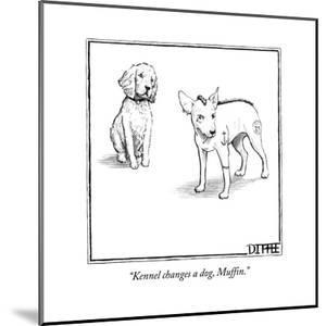 """Kennel changes a dog, Muffin."" - New Yorker Cartoon"