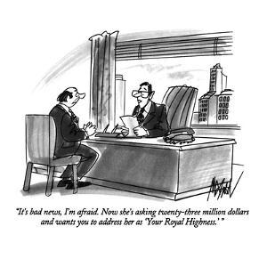 """It's bad news, I'm afraid.  Now she's asking twenty-three million dollars?"" - New Yorker Cartoon by Kenneth Mahood"