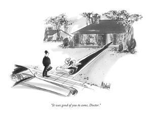 """It was good of you to come, Doctor."" - New Yorker Cartoon by Kenneth Mahood"