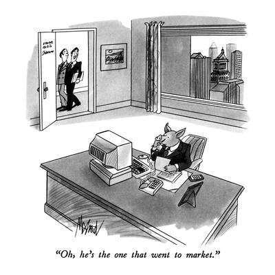 """Oh, he's the one that went to market."" - New Yorker Cartoon"