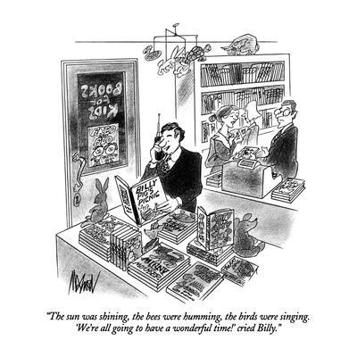 """The sun was shining, the bees were humming, the birds were singing.  'We'?"" - New Yorker Cartoon"