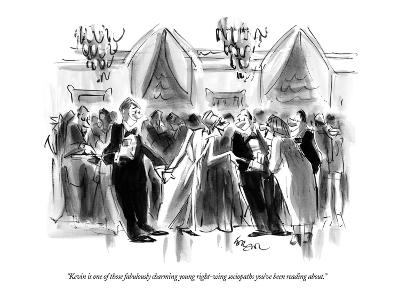 """""""Kevin is one of those fabulously charming young right-wing sociopaths you?"""" - New Yorker Cartoon-Lee Lorenz-Premium Giclee Print"""