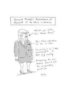 Donald Trump's Assessment of Himself as a Woman - New Yorker Cartoon by Kim Warp