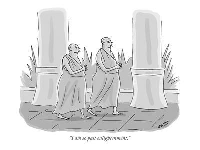 """""""I am so past enlightenment."""" - New Yorker Cartoon"""