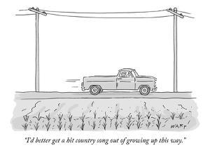 """""""I'd better get a hit country song out of growing up this way."""" - New Yorker Cartoon by Kim Warp"""