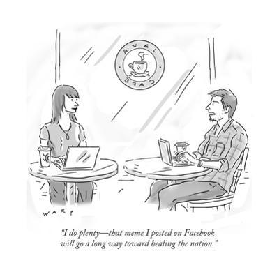 """I do plenty—that meme I posted on Facebook will go a long way toward heal…"" - Cartoon by Kim Warp"