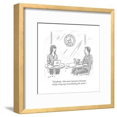 """""""I do plenty—that meme I posted on Facebook will go a long way toward heal…"""" - Cartoon"""