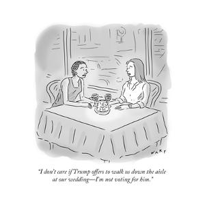 """I don't care if Trump offers to walk us down the aisle at our wedding?I'm?"" - Cartoon by Kim Warp"