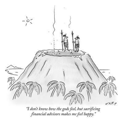 """I don't know how the gods feel, but sacrificing financial advisors makes ?"" - New Yorker Cartoon by Kim Warp"
