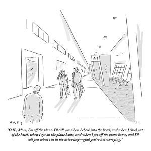 """O.K., Mom, I'm off the plane. I'll call you when I check into the hotel, ?"" - New Yorker Cartoon by Kim Warp"