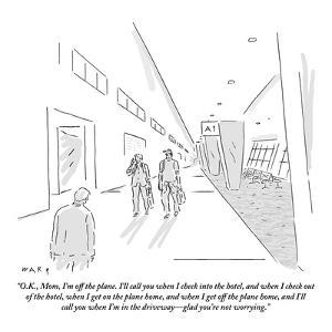 """O.K., Mom, I'm off the plane. I'll call you when I check into the hotel, ?"" - New Yorker Cartoon by Kim Warp"