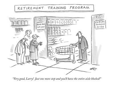 """Retirement Training Program'-""""Very good, Larry!  Just one more step and yo?"""" - New Yorker Cartoon"""