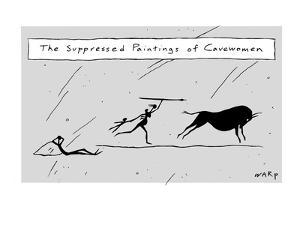 (The Suppressed Paintings of Cavewomen) - New Yorker Cartoon by Kim Warp