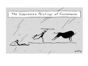 (The Suppressed Paintings of Cavewomen) - New Yorker Cartoon by Kim Warp