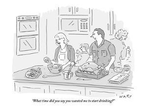 """What time did you say you wanted me to start drinking?"" - New Yorker Cartoon by Kim Warp"