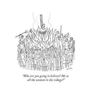 """Who are you going to believe? Me or all the women in the village?"" - New Yorker Cartoon by Kim Warp"