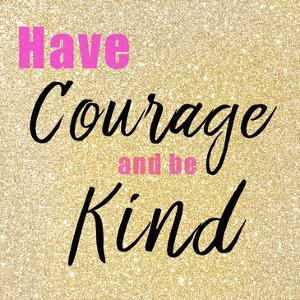 Have Courage by Kimberly Allen