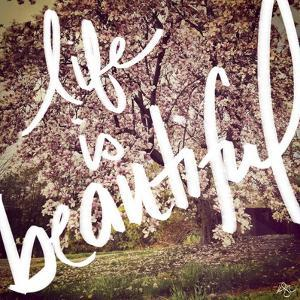 Life is Beautiful by Kimberly Glover
