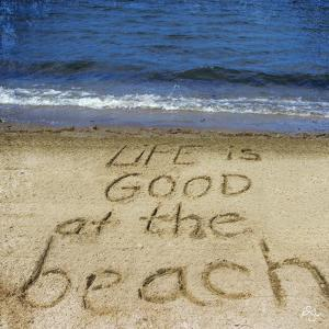Life Is Good at the Beach by Kimberly Glover