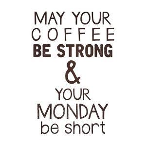 Strong coffee Short Monday by Kimberly Glover