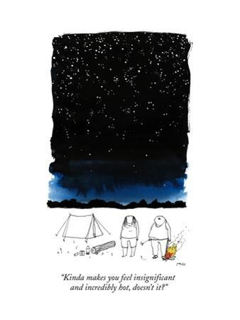 """""""Kinda makes you feel insignificant and incredibly hot, doesn't it?"""" - New Yorker Cartoon"""