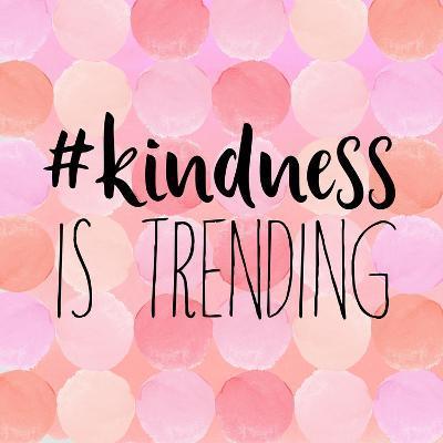 #Kindness Is Trending-Bella Dos Santos-Art Print