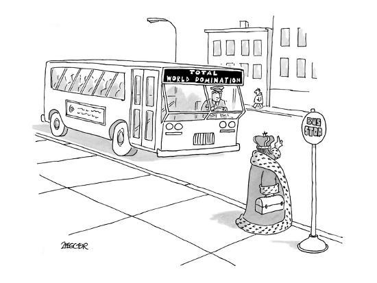 King waiting at bus stop for bus with destination: Total World Domination. - New Yorker Cartoon-Jack Ziegler-Premium Giclee Print
