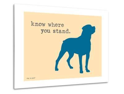 Know Where Stand-Dog is Good-Metal Print