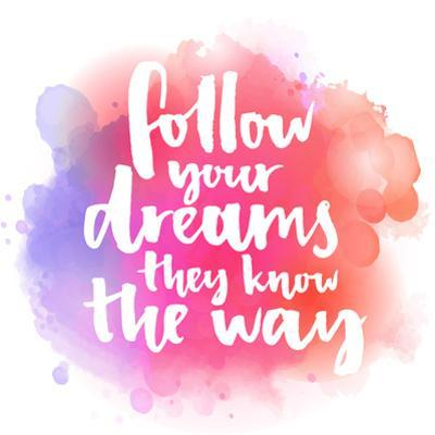 Follow Your Dreams, They Know the Way. Inspirational Quote about Life and Love. Modern Calligraphy by kotoko