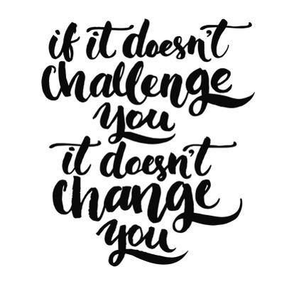 If it Doesn't Challenge You, it Doesn't Change You. Motivational Quote, Vector Lettering Poster. Bl by kotoko