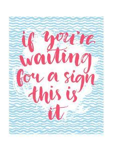 If You're Waiting for a Sign this is it - Inspirational Quote, Handwritten with Brush Calligraphy O by kotoko