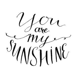 You are My Sunshine. Inspirational Quote. Vector Lettering for Valentines Day Cards, Prints by kotoko
