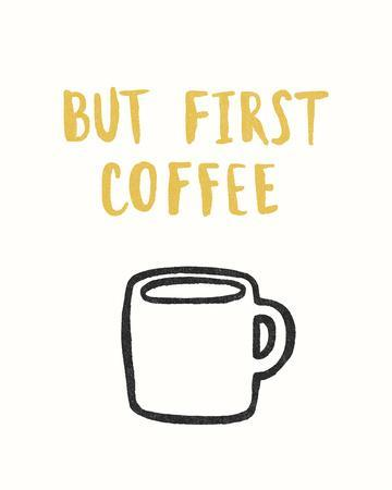 But First Coffee - Focus