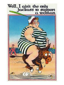 Comic Cartoon - I Ain't the Only Jackass to Support a Woman; Large Lady on Burro by Lantern Press
