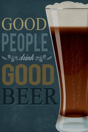 Good People Drink Good Beer by Lantern Press