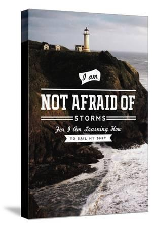 I am Not Afraid of Storms for I am Learning how to Sail My Ship