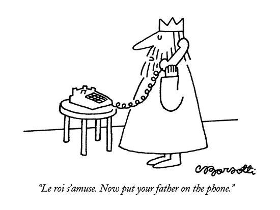 """""""Le roi s'amuse.  Now put your father on the phone."""" - New Yorker Cartoon-Charles Barsotti-Premium Giclee Print"""