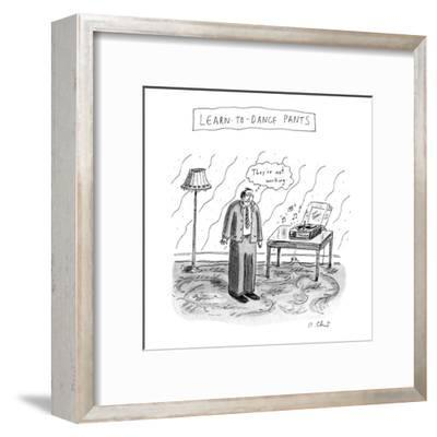 Learn To Dance Pants - New Yorker Cartoon-Roz Chast-Framed Premium Giclee Print