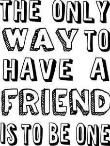 The Only Way To Have A Friend by Lebens Art